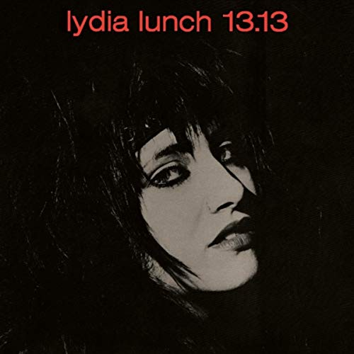 The War is Never Over: The Life And Career of Lydia Lunch